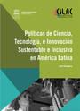 Políticas de Ciencia, Tecnología e Innovación Sustentable e Inclusiva en América Latina. Isabel Bortagaray (UNESCO / CILAC, 2016)